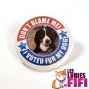 Badge personnalisé 75 mm : I voted for My Dog