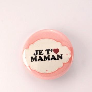 Badge maman : je t'aime maman